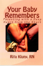 Your Baby Remembers,, Parenting With a Deep Heart From the Start